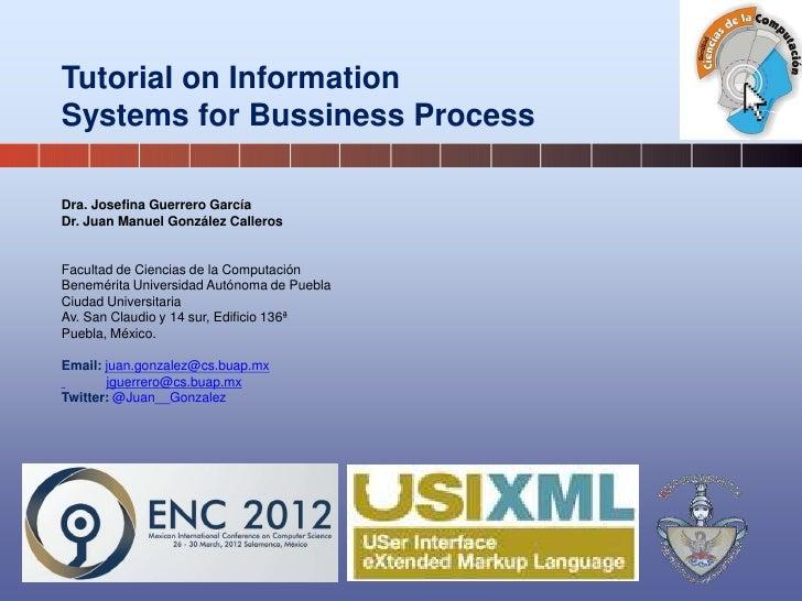 Tutorial on InformationSystems for Bussiness ProcessDra. Josefina Guerrero GarcíaDr. Juan Manuel González CallerosFacultad...