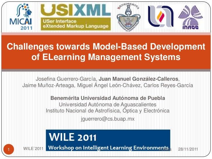 Challenges towards Model-Based Development      of ELearning Management Systems         Josefina Guerrero-García, Juan Man...