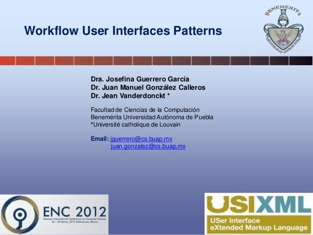 Workflow User Interfaces Patterns Dra. Josefina Guerrero García Dr. Juan Manuel González Calleros Dr. Jean Vanderdonckt * ...
