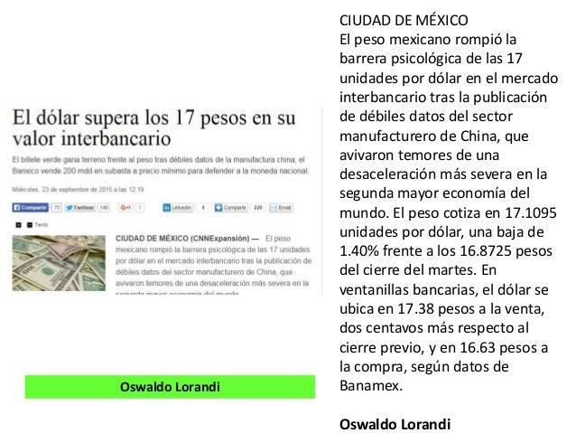 CIUDAD DE MÉXICO El peso mexicano rompió la barrera psicológica de las 17 unidades por dólar en el mercado interbancario t...