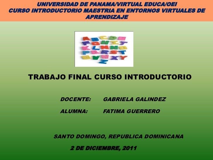 UNIVERSIDAD DE PANAMA/VIRTUAL EDUCA/OEICURSO INTRODUCTORIO MAESTRIA EN ENTORNOS VIRTUALES DE                     APRENDIZA...