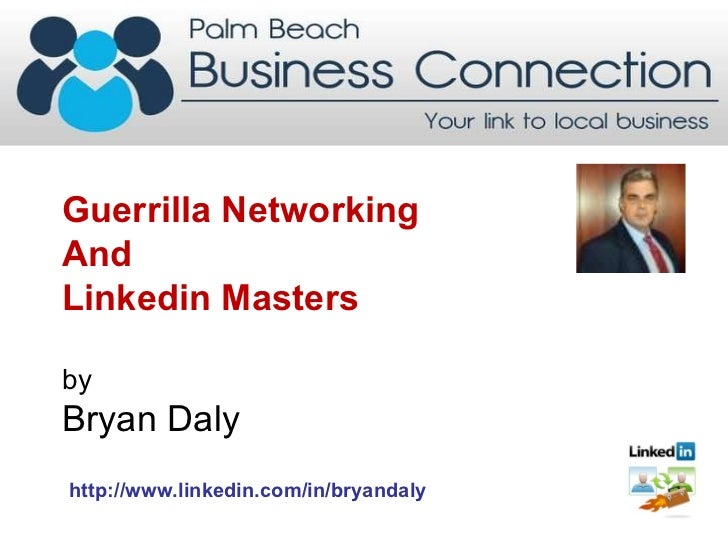 Guerrilla Networking  And Linkedin Masters  by  Bryan Daly  http://www.linkedin.com/in/bryandaly