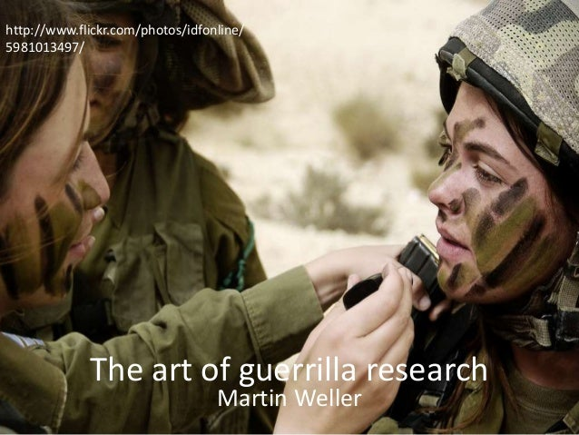 The art of guerrilla research Martin Weller http://www.flickr.com/photos/idfonline/ 5981013497/