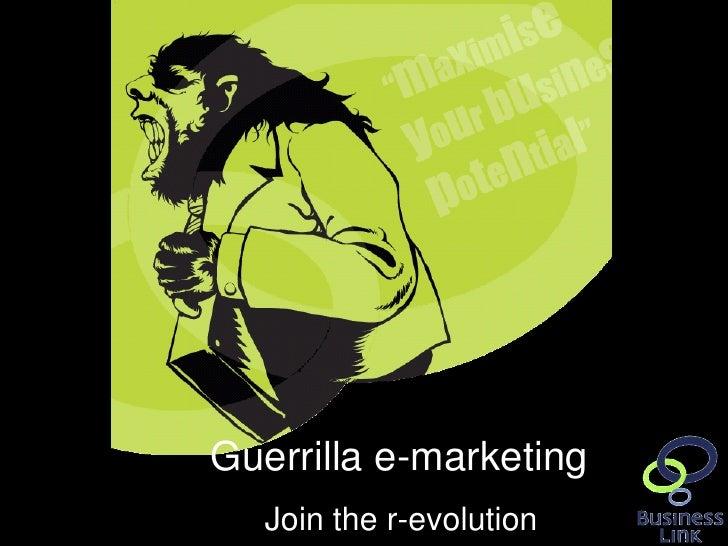 Guerrilla e-marketinghttp://goo.gl/j9kps      Join the r-evolution   1
