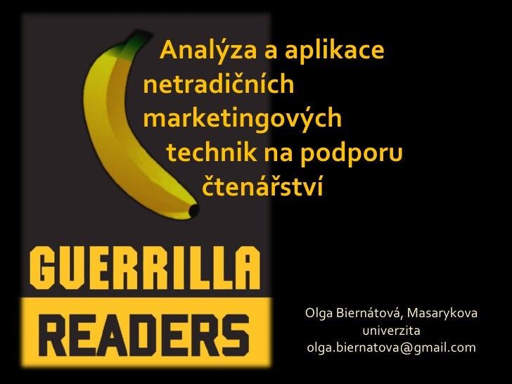 Olga Biernátová, Masarykova univerzita [email_address] Analýza a aplikace  netradičních  marketingových  technik na podpor...