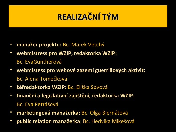 REALIZAČNÍ TÝM <ul><li>manažer projektu:   Bc. Marek Vetchý  </li></ul><ul><li>webmistress pro WZIP, redaktorka WZIP:   </...