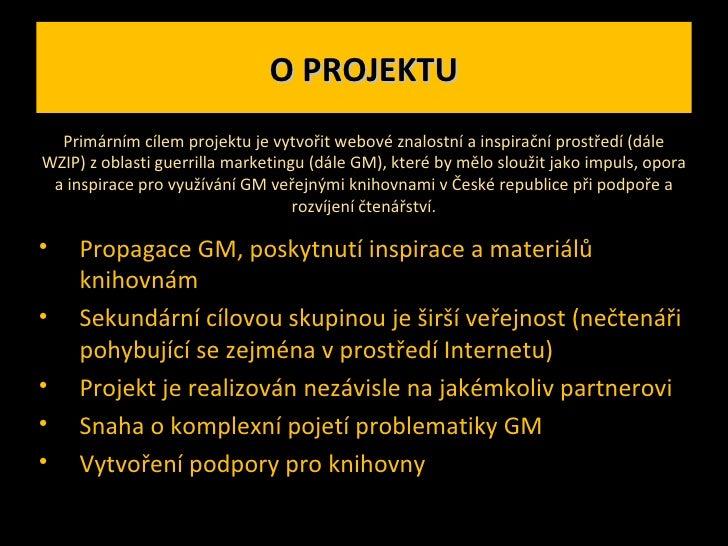 O PROJEKTU <ul><li>Propagace GM, poskytnutí inspirace a materiálů knihovnám </li></ul><ul><li>Sekundární cílovou skupinou ...