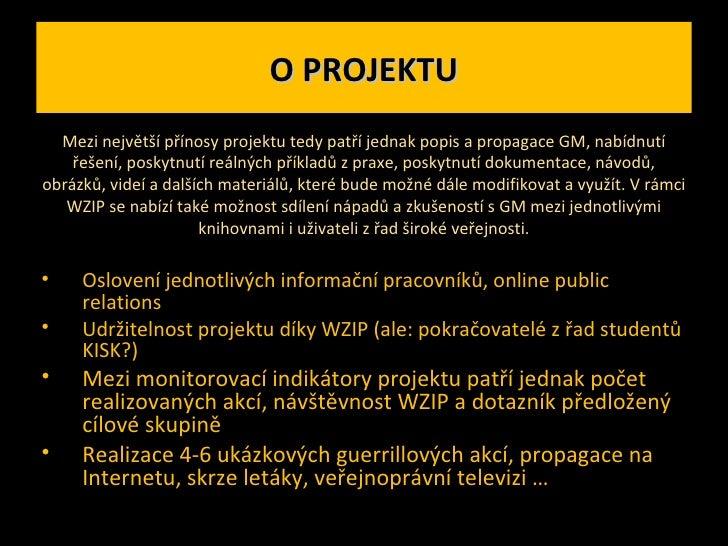 O PROJEKTU <ul><li>Oslovení jednotlivých informační pracovníků, online public relations </li></ul><ul><li>Udržitelnost pro...