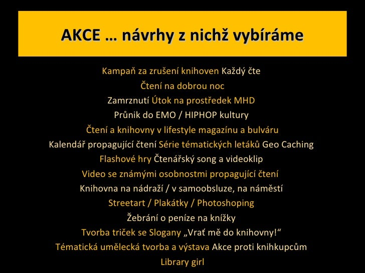 AKCE … návrhy z nichž vybíráme <ul><li>Kampaň za zrušení knihoven  Každý čte  </li></ul><ul><li>Čtení na dobrou noc </li><...