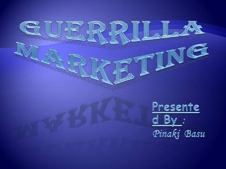 Guerrilla Marketing<br />Presented By :<br />Pinaki  Basu<br />