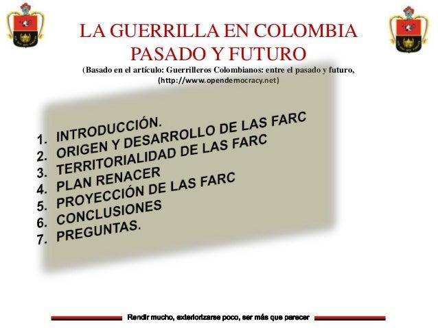 LA GUERRILLA EN COLOMBIAPASADO Y FUTURO(Basado en el artículo: Guerrilleros Colombianos: entre el pasado y futuro,(http://...