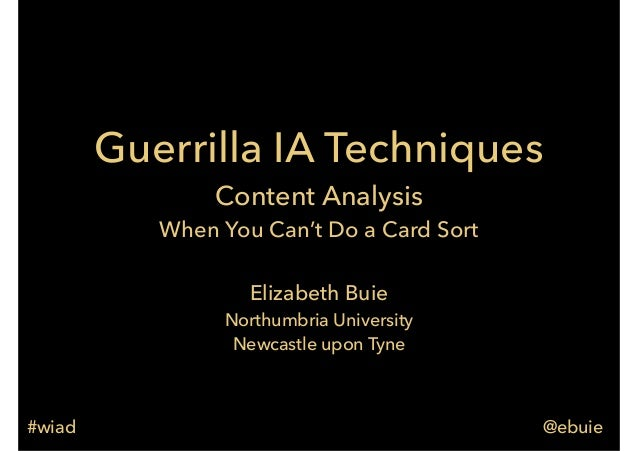 Guerrilla IA Techniques Content Analysis When You Can't Do a Card Sort Elizabeth Buie Northumbria University Newcastle upo...
