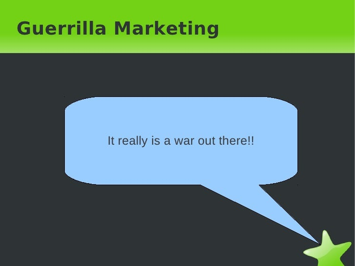 Guerrilla Marketing        It really is a war out there!!