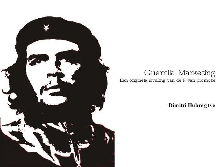 Guerrilla Marketing Een originele invulling van de P van promotie                            Dimitri Hubre g ts e