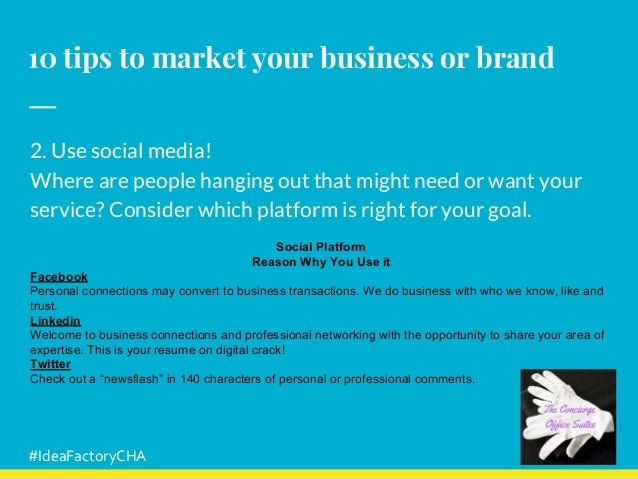 10 tips to market your business or brand 2. Use social media! Where are people hanging out that might need or want your se...
