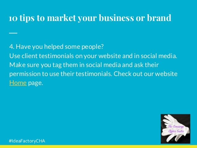 10 tips to market your business or brand 4. Have you helped some people? Use client testimonials on your website and in so...