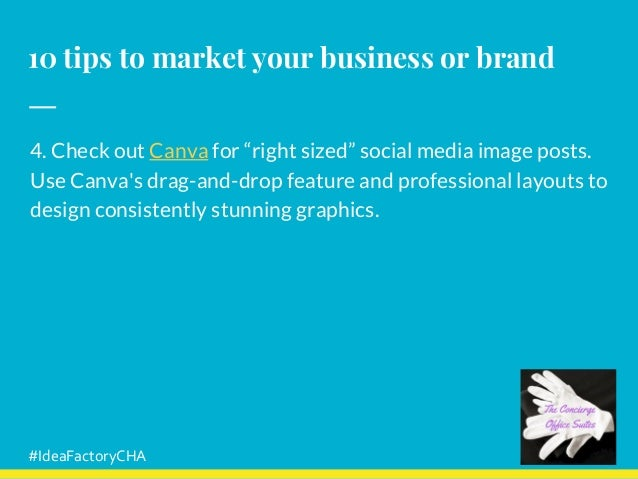 """10 tips to market your business or brand 4. Check out Canva for """"right sized"""" social media image posts. Use Canva's drag-a..."""