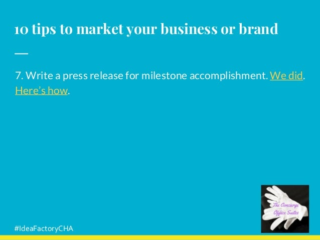 10 tips to market your business or brand 7. Write a press release for milestone accomplishment. We did. Here's how. #IdeaF...