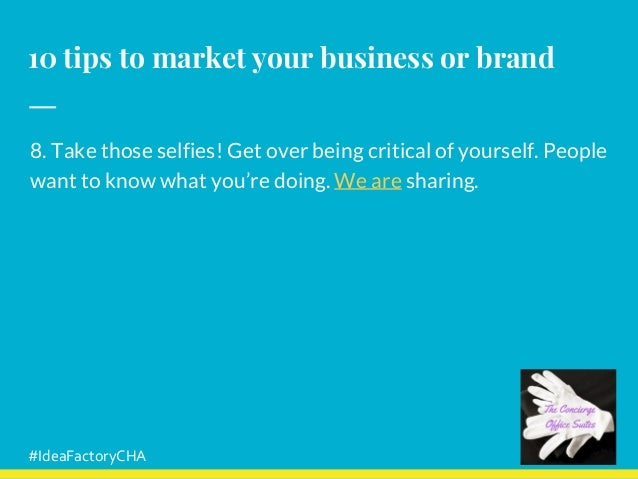 10 tips to market your business or brand 8. Take those selfies! Get over being critical of yourself. People want to know w...