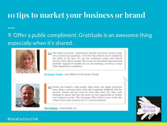 10 tips to market your business or brand 9. Offer a public compliment. Gratitude is an awesome thing especially when it's ...