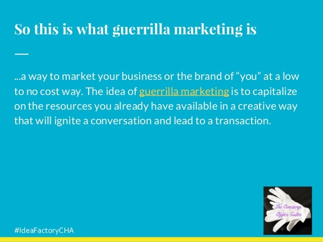 """So this is what guerrilla marketing is ...a way to market your business or the brand of """"you"""" at a low to no cost way. The..."""