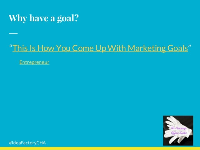 """Why have a goal? """"This Is How You Come Up With Marketing Goals"""" Entrepreneur #IdeaFactoryCHA"""