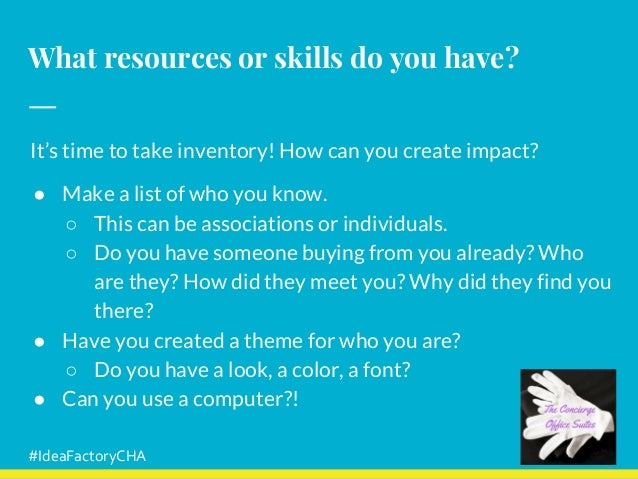 What resources or skills do you have? It's time to take inventory! How can you create impact? ● Make a list of who you kno...