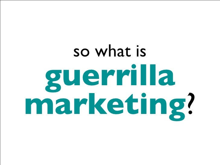 so what is  guerrilla marketing?