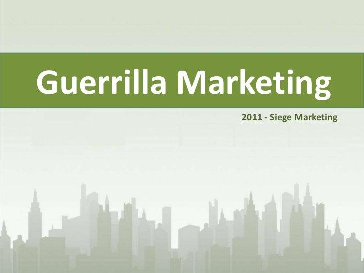 Guerrilla Marketing<br />2011 - Siege Marketing<br />