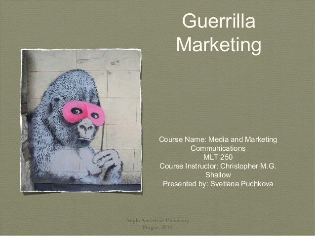 Guerrilla                   Marketing             Course Name: Media and Marketing                      Communications    ...