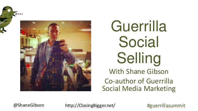 @ShaneGibson http://ClosingBigger.net/ #guerrillasummit Guerrilla Social Selling With Shane Gibson Co-author of Guerrilla ...