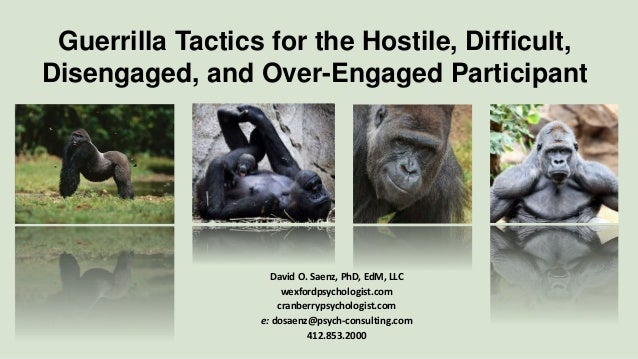 Guerrilla Tactics for the Hostile, Difficult, Disengaged, and Over-Engaged Participant David O. Saenz, PhD, EdM, LLC wexfo...