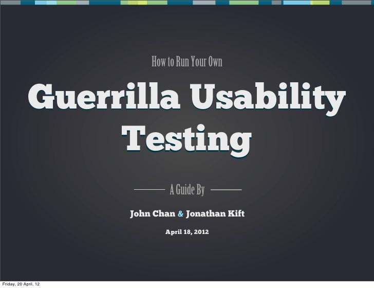How to Run Your Own             Guerrilla Usability                  Testing                               A Guide By     ...