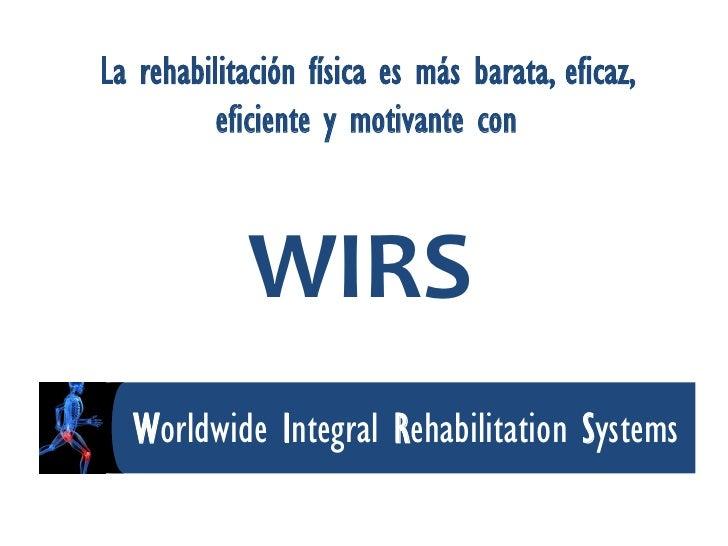La rehabilitación física es más barata, eficaz,          eficiente y motivante con             WIRS  Worldwide Integral Re...