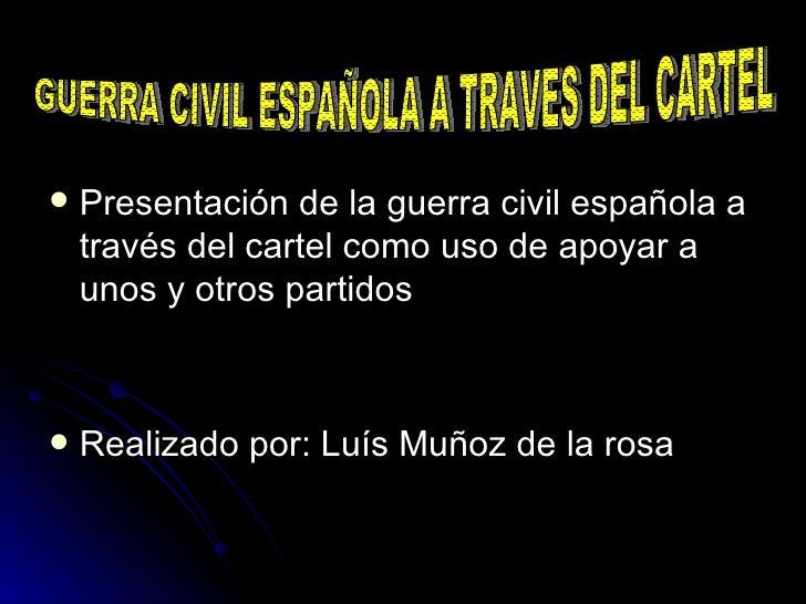 <ul><li>Presentación de la guerra civil española a través del cartel como uso de apoyar a unos y otros partidos </li></ul>...