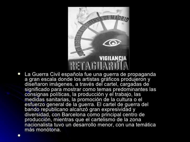 <ul><li>La Guerra Civil española fue una guerra de propaganda a gran escala donde los artistas gráficos produjeron y diseñ...