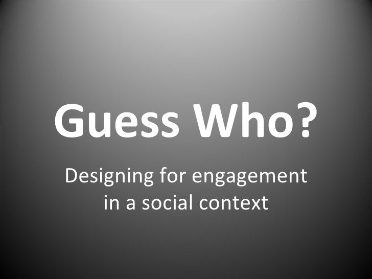 Guess Who? Designing for engagement in a social context