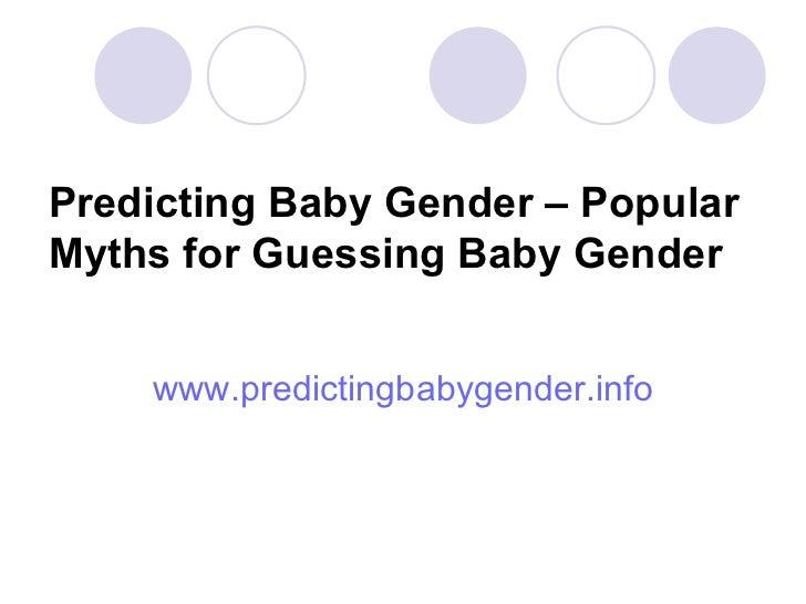 Predicting Baby Gender – Popular Myths for Guessing Baby Gender <ul><li>www.predictingbabygender.info </li></ul>