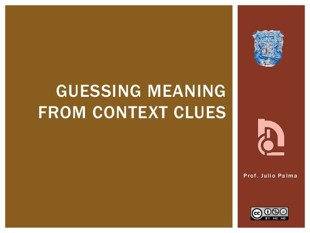 Prof. Julio PalmaGUESSING MEANINGFROM CONTEXT CLUES