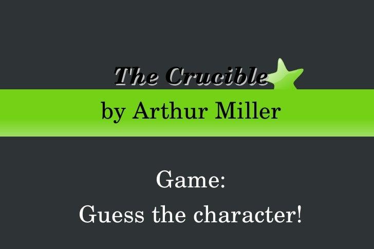 <ul><ul><li>The Crucible </li></ul></ul><ul><ul><li>by Arthur Miller </li></ul></ul><ul><ul><li>Game: </li></ul></ul><ul><...