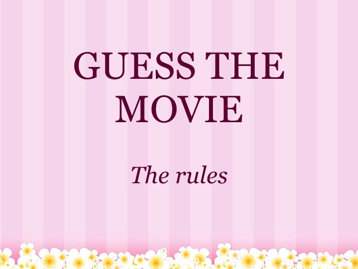 GUESS THE MOVIE The rules