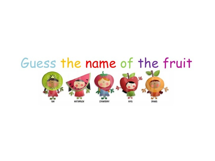 Guess   the  name   of  the  fruit