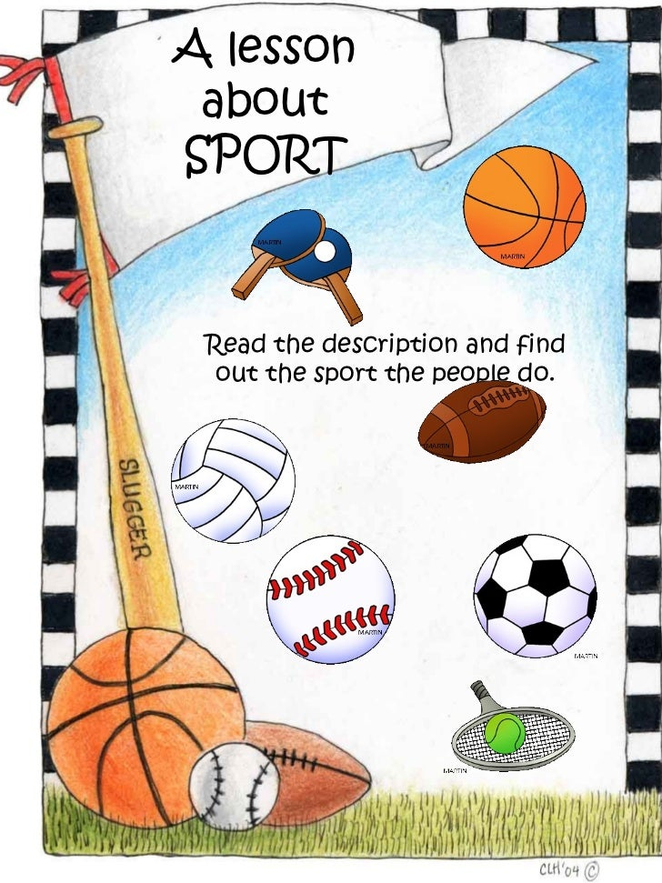 A lesson aboutSPORT Read the description and find  out the sport the people do.