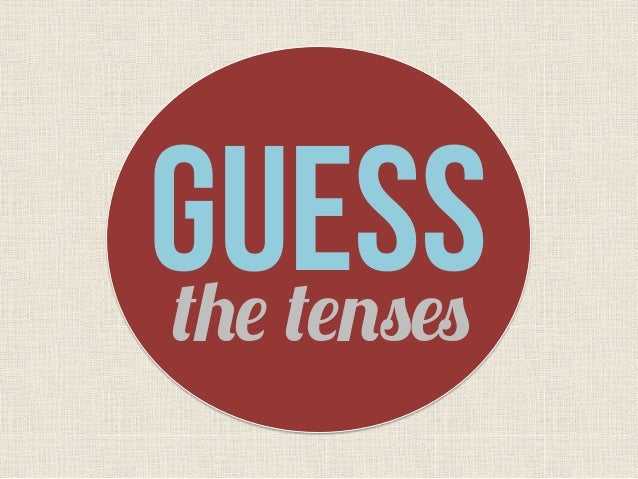 GUESSthe tenses