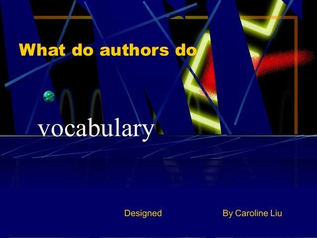 What do authors do vocabulary          Designed   By Caroline Liu