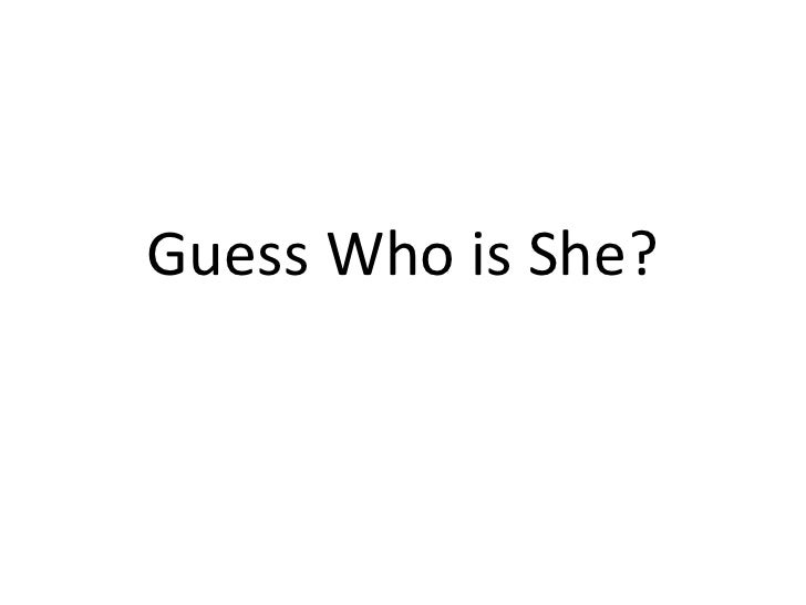 Guess Who is She?