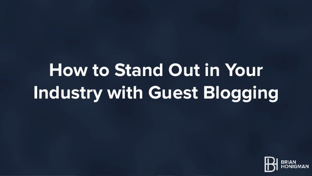 How to Stand Out in Your  Industry with Guest Blogging  HI! I'm Brian Honigman  I'm a Marketing Consultant,  Speaker and W...