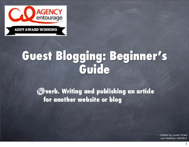 Guest Blogging: Beginner's          Guide    verb. Writing and publishing an article   for another website or blog        ...
