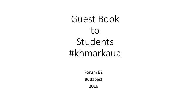 Guest Book to Students #khmarkaua Forum E2 Budapest 2016