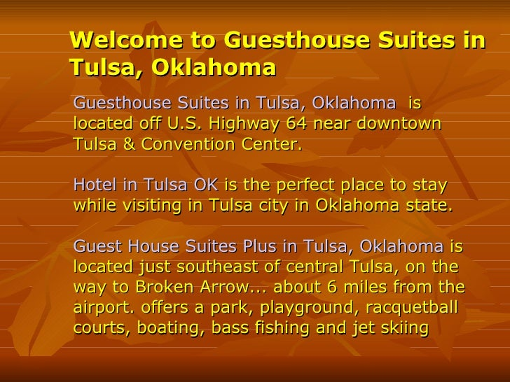 Welcome to Guesthouse Suites in Tulsa, Oklahoma   Guesthouse Suites in Tulsa, Oklahoma   is located off U.S. Highway 64 ne...